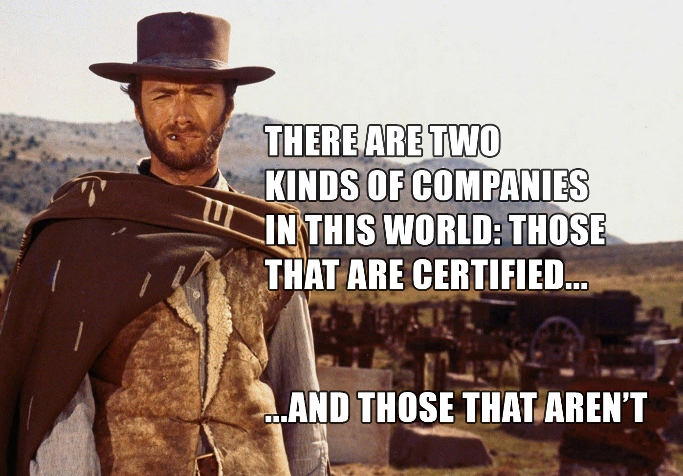 There are two kinds of companies in this world: those that are certified, and those that aren't