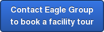 Contact Eagle Group  to book a facility tour