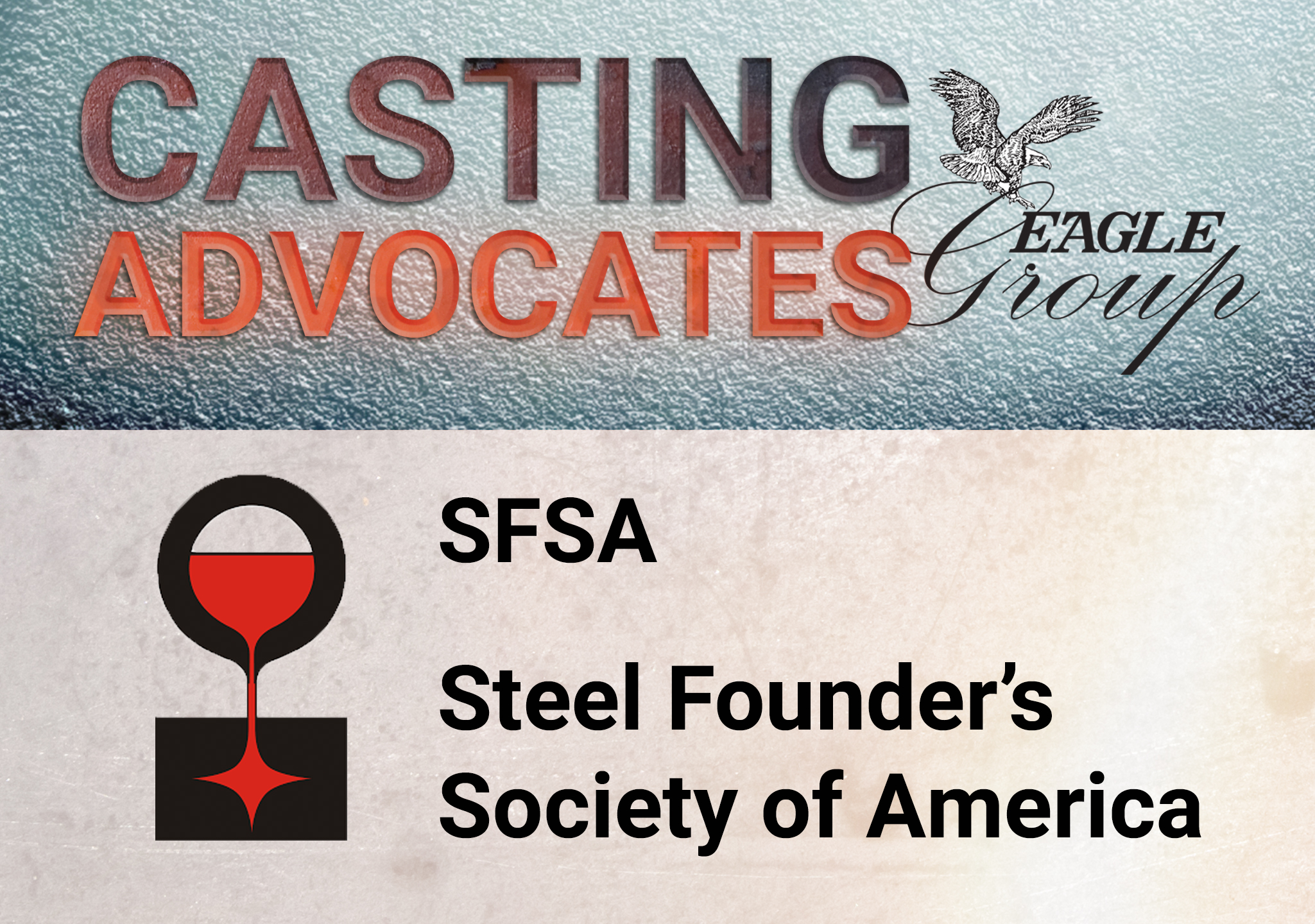 "The Eagle Group's ""Casting Advocates"": SFSA: Steel Founder's Society of America"
